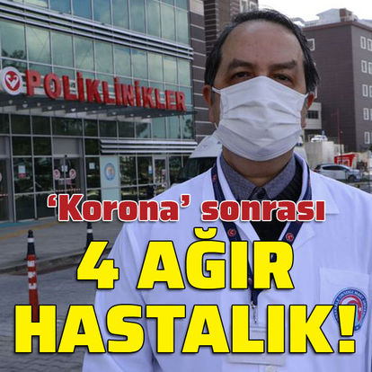 'Korona' sonrası 4 ağır hastalık!