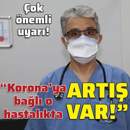 'Korona'ya bağlı o hastalıkta artış var!