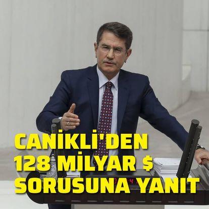 128 milyar dolar sorusuna Canikli'den yanıt