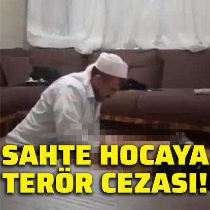 Sahte hocaya terör cezası!