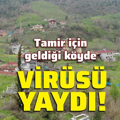 Tamir için geldiği köyde virüsü yaydı!