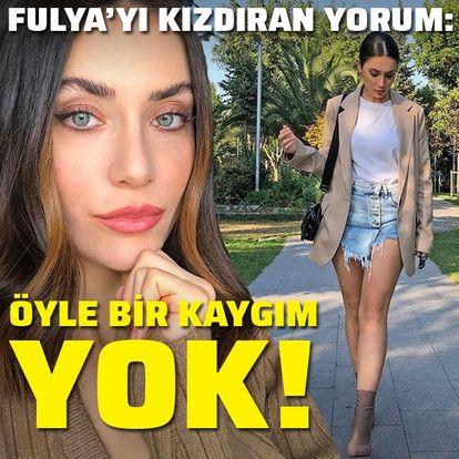 Fulya'yı kızdıran yorum