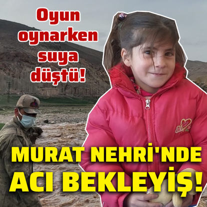 6 yaşındaki çocuk, Murat Nehri'nde kayboldu!