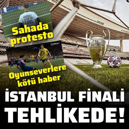 İstanbul finali tehlikede!
