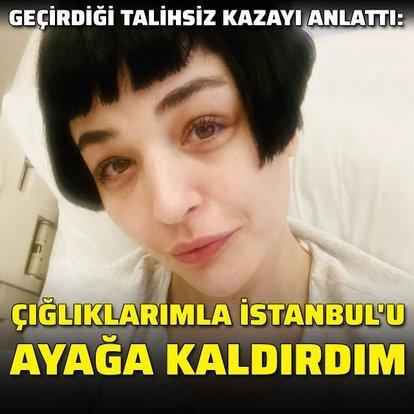 """""""Çığlıklarımla İstanbul'u ayağa kaldırdım!"""""""