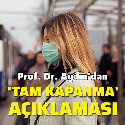 Prof. Dr. Aydın'dan 'tam kapanma' açıklaması