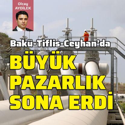 Bakü-Tiflis-Ceyhan'da büyük pazarlık sona erdi