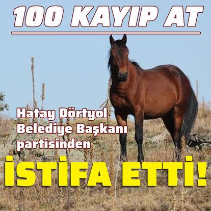 100 kayıp at! Dörtyol Belediye Başkanı MHP'den istifa etti