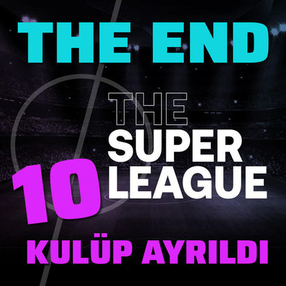 The End: 10 kulüp ayrıldı