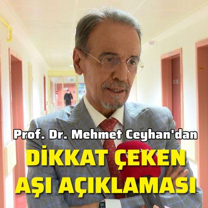 Prof. Dr. Mehmet Ceyhan'dan dikkat çeken aşı açıklaması