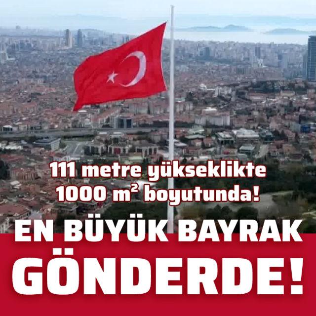 Türkiyenin en büyük bayrağı dalgalanıyor