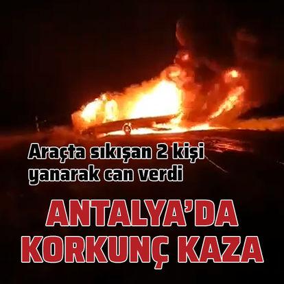 Antalya'da korkunç kaza: 2 kişi yanarak can verdi
