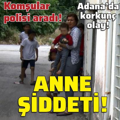 Komşular polisi aradı! Anne şiddeti!