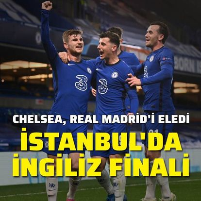 İstanbul'da İngiliz finali! Chelsea...
