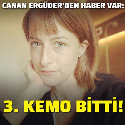 Canan Ergüder: 3. kemo bitti!