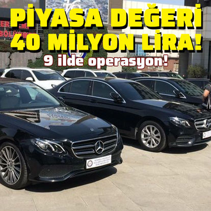 9 ilde operasyon! Piyasa değeri 40 milyon lira