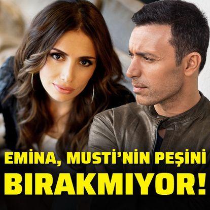 Emina, Musti'nin peşini bırakmıyor!