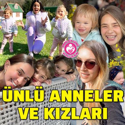 Anneler Günü'nde ünlü anneler ve kızları