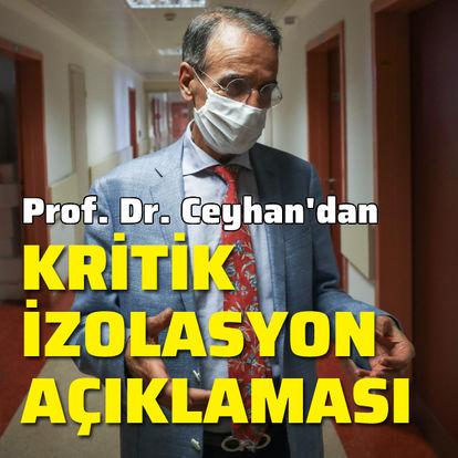 Prof. Dr. Mehmet Ceyhan'dan kritik izolasyon açıklaması