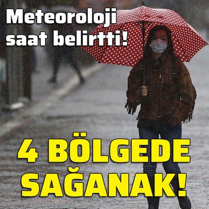 Meteoroloji saat verdi! 4 bölgede sağanak!
