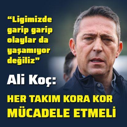 Ali Koç'tan önemli açıklamalar