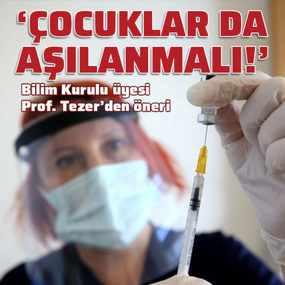 Prof. Tezer: Toplumsal bağışıklık için çocuklar da aşılanmalı