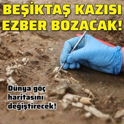 Beşiktaş kazısı ezber bozacak!