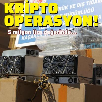 Kripto operasyon! 5 milyon değerinde...