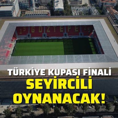 Türkiye Kupası finaline seyirci kararı!