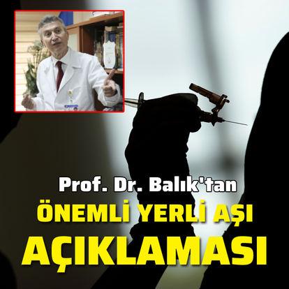 Prof. Dr. Balık'tan önemli yerli aşı açıklaması!