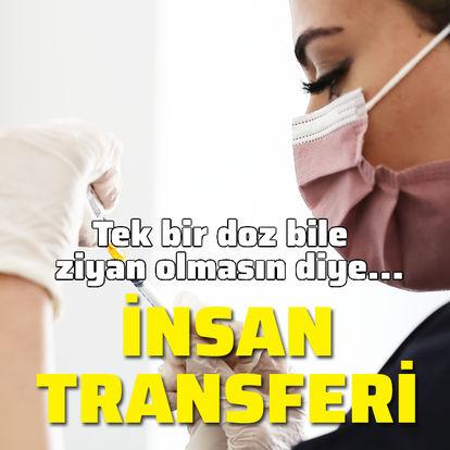Tek bir doz bile ziyan olmasın diye insan transferi