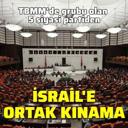 TBMM'deki partilerden İsrail'e ortak kınama