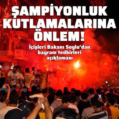 İçişleri Bakanı Soylu'dan şampiyonluk kutlamaları uyarısı!