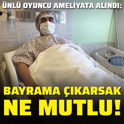Ünlü oyuncu ameliyata alındı