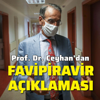 Prof. Dr. Ceyhan'dan Favipiravir açıklaması