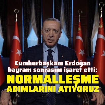 Cumhurbaşkanı Erdoğan: Bayram sonrası normalleşme adımlarını atıyoruz