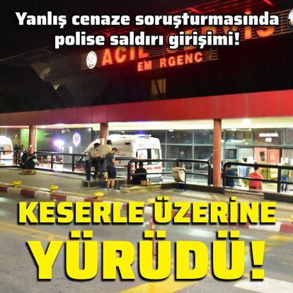 Yanlış cenaze soruşturmasında polise saldırı girişimi!