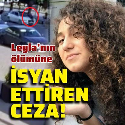 Leyla'nın ölümüne isyan ettiren ceza!