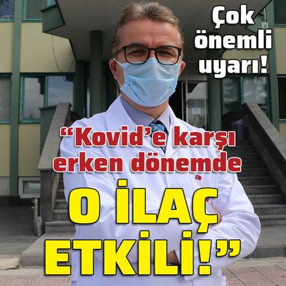 """""""Kovid'e karşı erken dönemde o ilaç etkili!"""""""