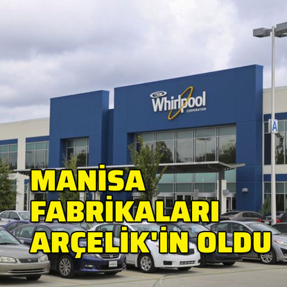Manisa fabrikaları Arçelik'in oldu