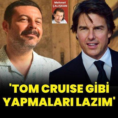 'Tom Cruise gibi yapmaları lazım'
