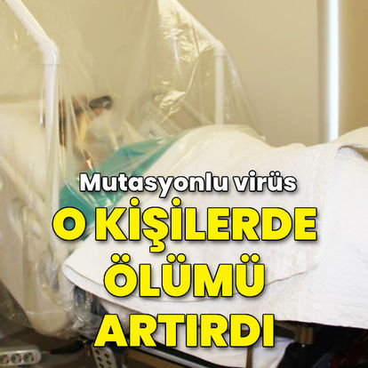 Mutasyonlu virüs o kişilerde ölümü artırdı