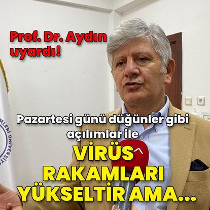 Prof. Dr. Aydın uyardı: Virüs bir miktar daha rakamları yükseltir ama...