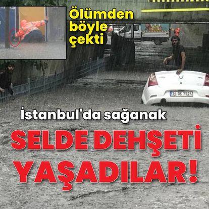 İstanbul'da selde dehşeti yaşadılar!