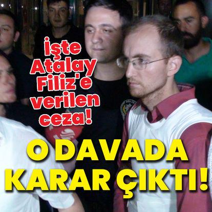 Atalay Filiz'in cezası belli oldu!