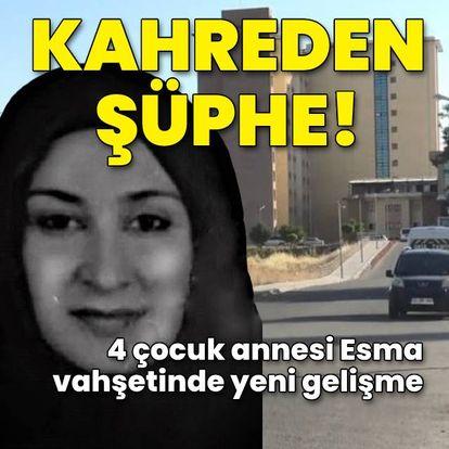 4 çocuk annesi Esma vahşetinde kahreden şüphe!