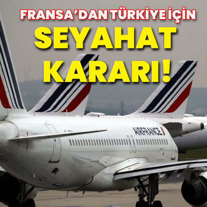 ÇIKARDILAR! Son dakika: Fransa'dan flaş Türkiye'ye seyhat kararı - Haberler
