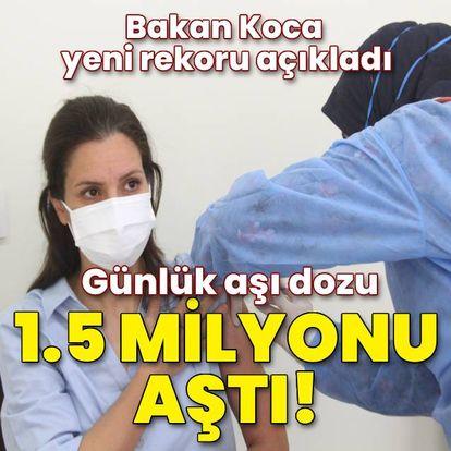 Bakan Koca rekoru açıkladı, günlük aşı dozu 1,5 milyonu aştı!