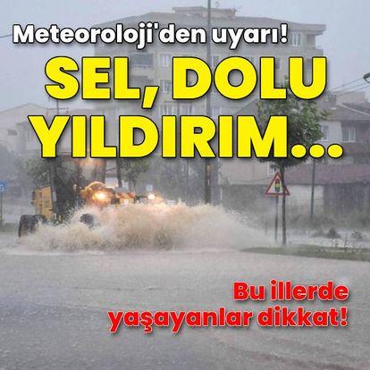 Meteoroloji'den sel ve dolu uyarısı!