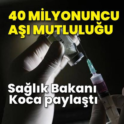 40 milyonuncu aşı mutluluğu